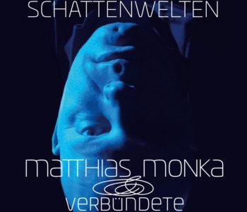 +++ RELEASE: SCHATTENWELTEN VON MATTHIAS MONKA & VERBÜNDETE +++
